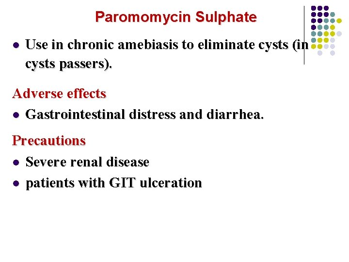 Paromomycin Sulphate l Use in chronic amebiasis to eliminate cysts (in cysts passers). Adverse