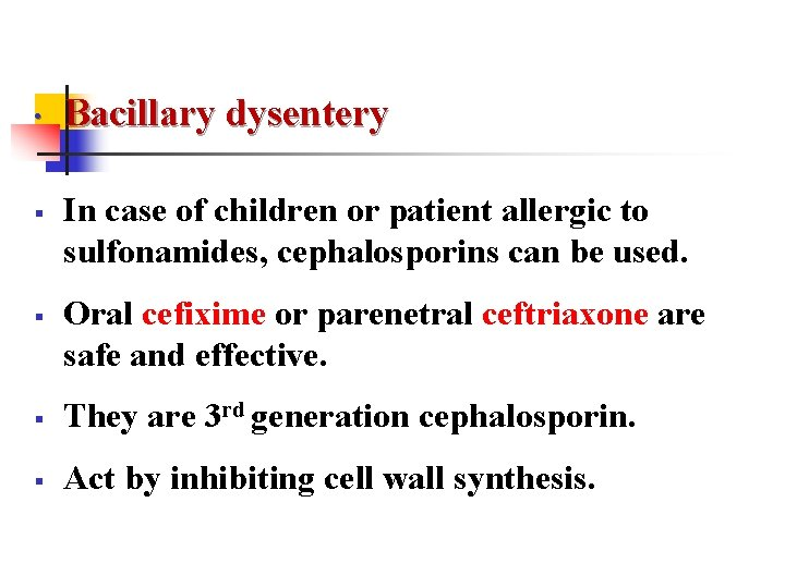 • § § Bacillary dysentery In case of children or patient allergic to
