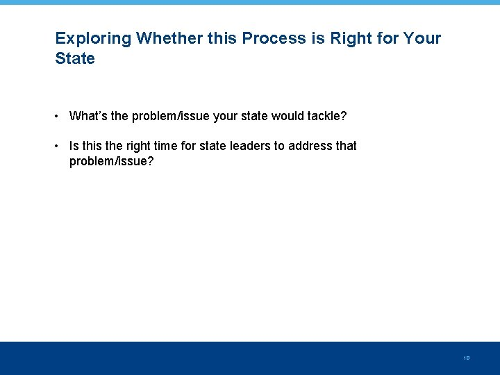 Exploring Whether this Process is Right for Your State • What's the problem/issue your