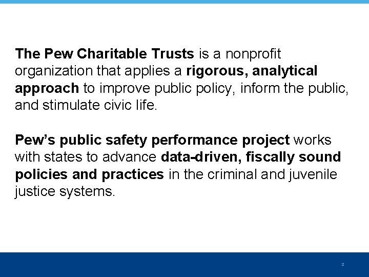 The Pew Charitable Trusts is a nonprofit organization that applies a rigorous, analytical approach