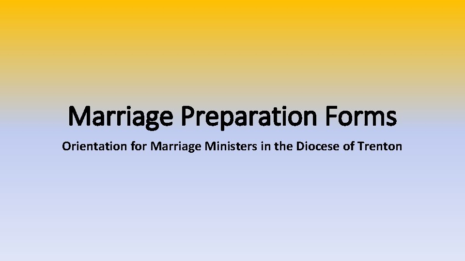 Marriage Preparation Forms Orientation for Marriage Ministers in the Diocese of Trenton