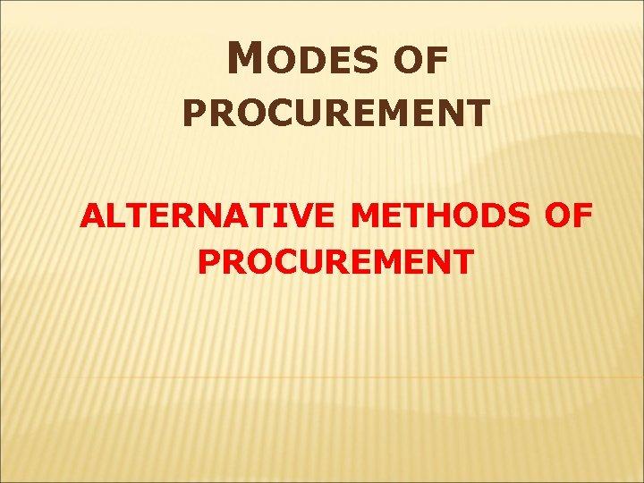 MODES OF PROCUREMENT ALTERNATIVE METHODS OF PROCUREMENT
