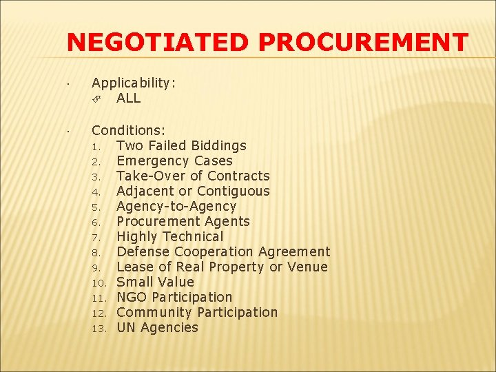 NEGOTIATED PROCUREMENT Applicability: ALL Conditions: 1. Two Failed Biddings 2. Emergency Cases 3. Take-Over