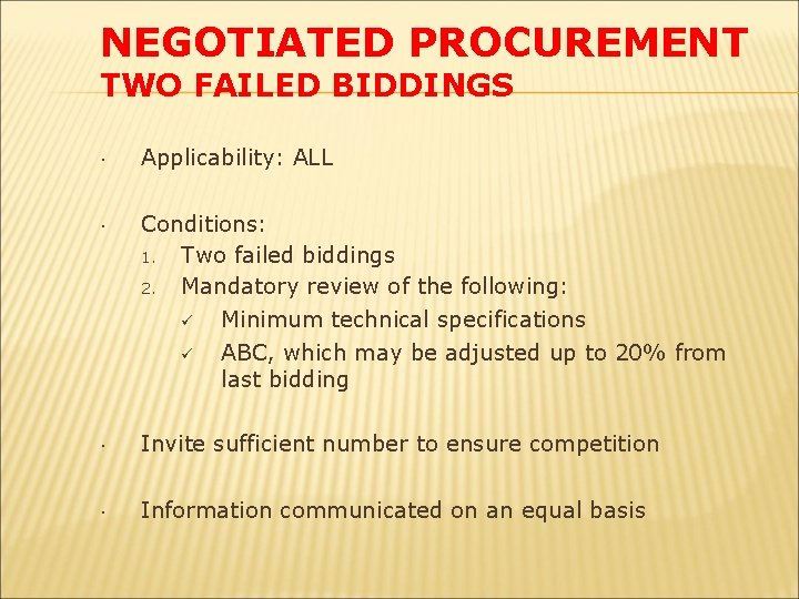 NEGOTIATED PROCUREMENT TWO FAILED BIDDINGS Applicability: ALL Conditions: 1. Two failed biddings 2. Mandatory