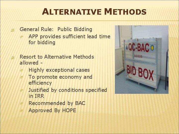 ALTERNATIVE METHODS General Rule: Public Bidding APP provides sufficient lead time for bidding Resort
