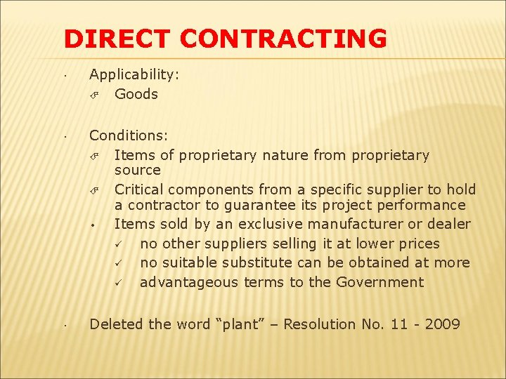 DIRECT CONTRACTING Applicability: Goods Conditions: Items of proprietary nature from proprietary source Critical components