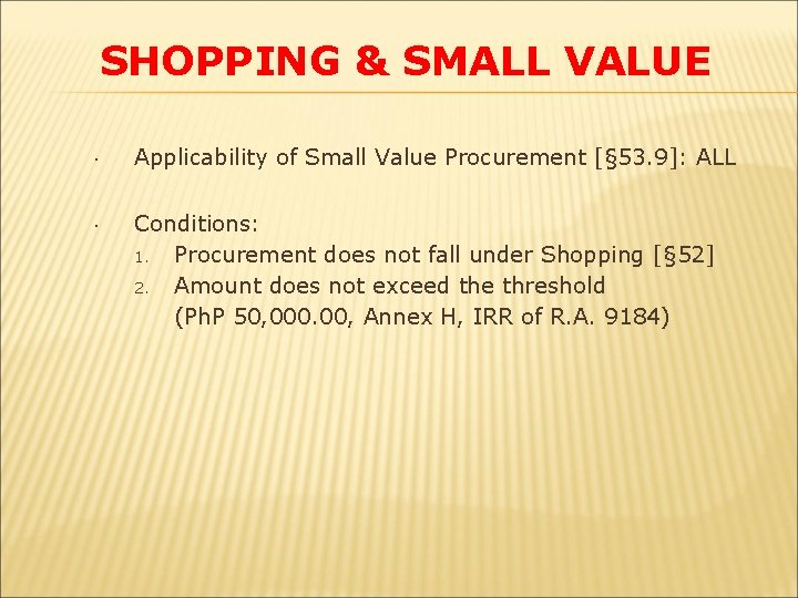 SHOPPING & SMALL VALUE Applicability of Small Value Procurement [§ 53. 9]: ALL Conditions: