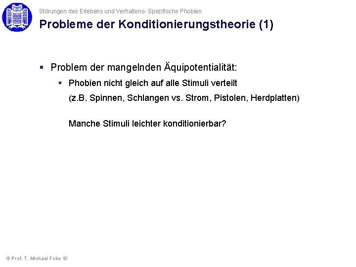 Störungen des Erlebens und Verhaltens- Spezifische Phobien Probleme der Konditionierungstheorie (1) § Problem der