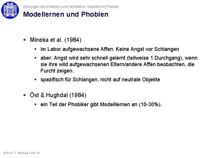 Störungen des Erlebens und Verhaltens- Spezifische Phobien Modellernen und Phobien § Mineka et al.