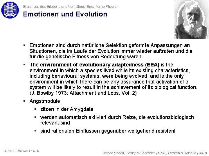 Störungen des Erlebens und Verhaltens- Spezifische Phobien Emotionen und Evolution § Emotionen sind durch