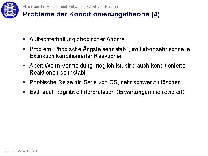 Störungen des Erlebens und Verhaltens- Spezifische Phobien Probleme der Konditionierungstheorie (4) § Aufrechterhaltung phobischer
