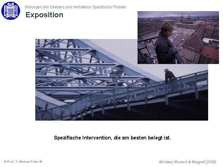 Störungen des Erlebens und Verhaltens- Spezifische Phobien Exposition Spezifische Intervention, die am besten belegt