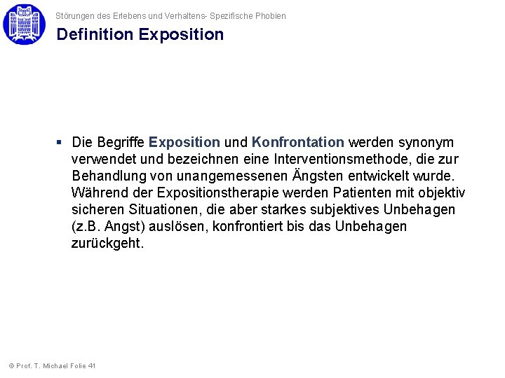 Störungen des Erlebens und Verhaltens- Spezifische Phobien Definition Exposition § Die Begriffe Exposition und