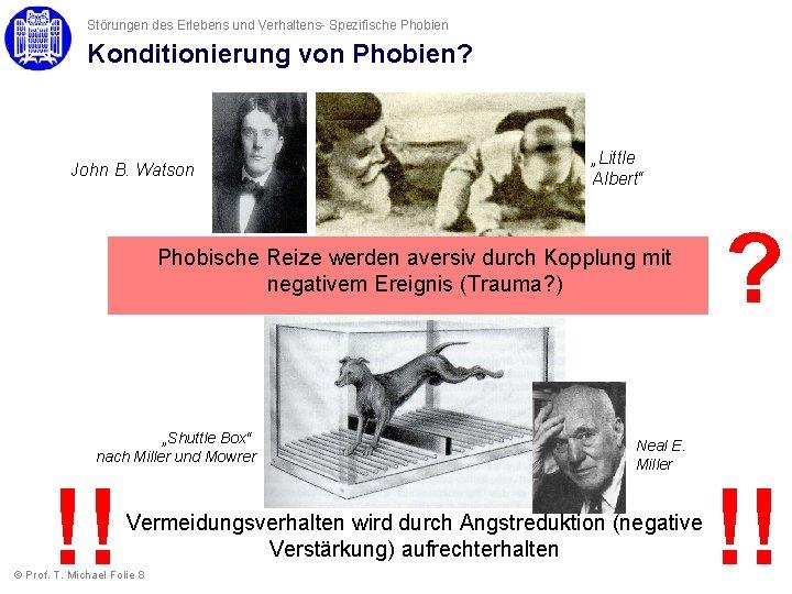 """Störungen des Erlebens und Verhaltens- Spezifische Phobien Konditionierung von Phobien? John B. Watson """"Little"""