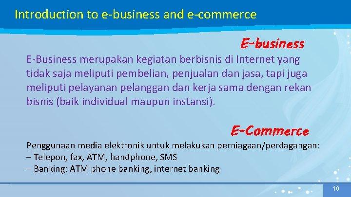 Introduction to e-business and e-commerce E-business E-Business merupakan kegiatan berbisnis di Internet yang tidak