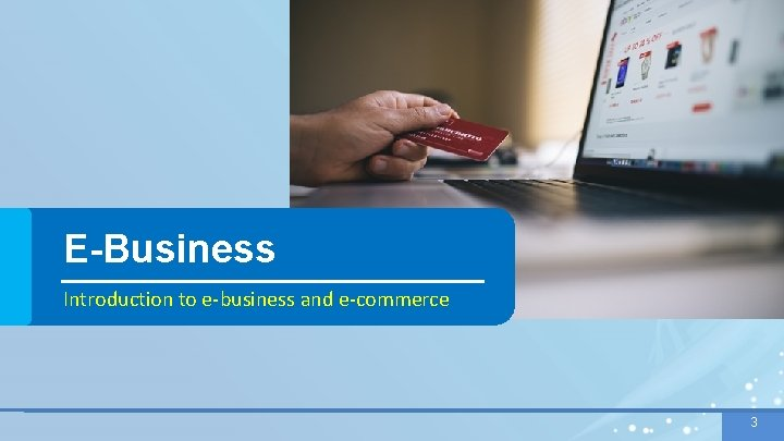 E-Business Introduction to e-business and e-commerce 3