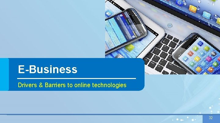 E-Business Drivers & Barriers to online technologies 32