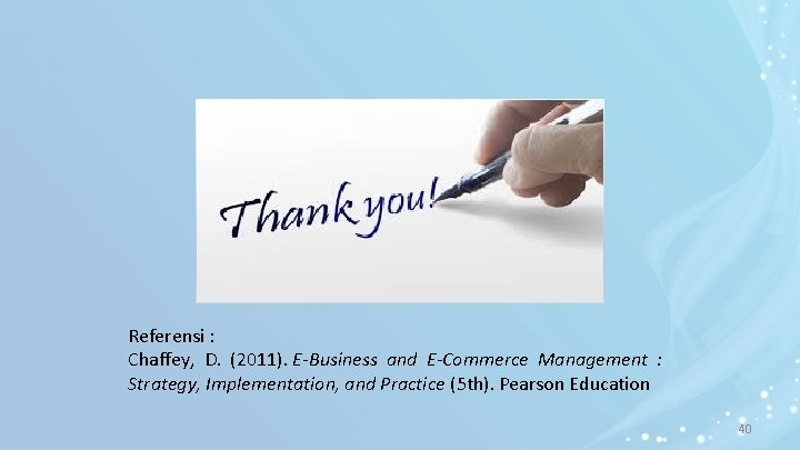 Referensi : Chaffey, D. (2011). E-Business and E-Commerce Management : Strategy, Implementation, and Practice