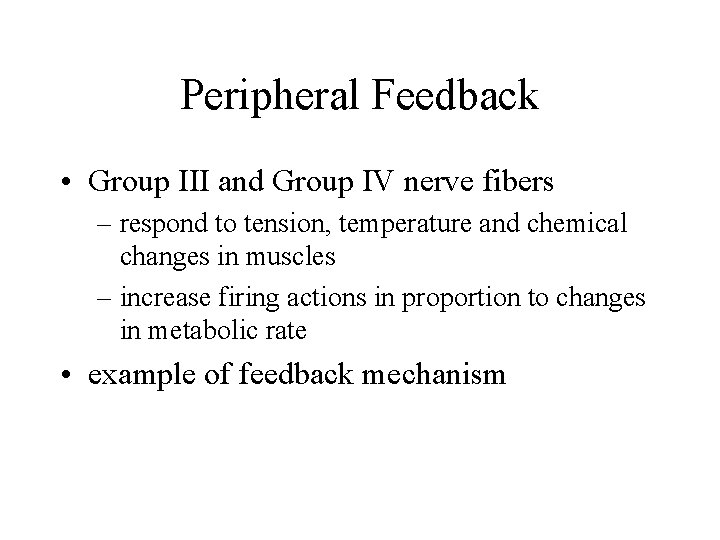 Peripheral Feedback • Group III and Group IV nerve fibers – respond to tension,