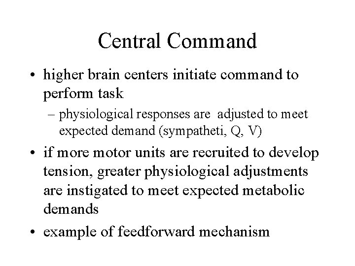 Central Command • higher brain centers initiate command to perform task – physiological responses