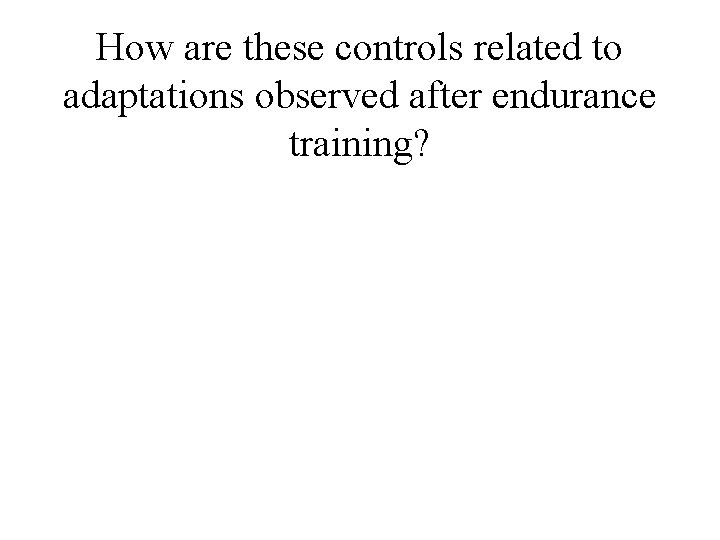 How are these controls related to adaptations observed after endurance training?