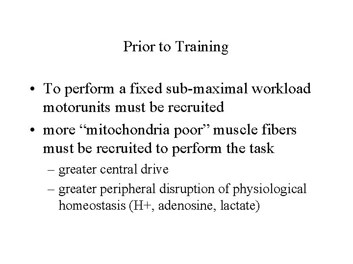 Prior to Training • To perform a fixed sub-maximal workload motorunits must be recruited