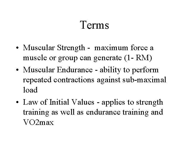 Terms • Muscular Strength - maximum force a muscle or group can generate (1