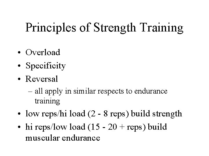Principles of Strength Training • Overload • Specificity • Reversal – all apply in
