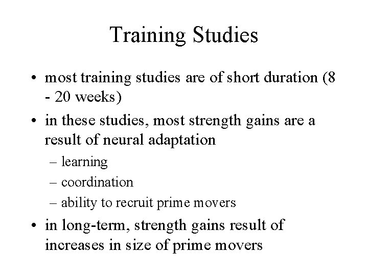 Training Studies • most training studies are of short duration (8 - 20 weeks)