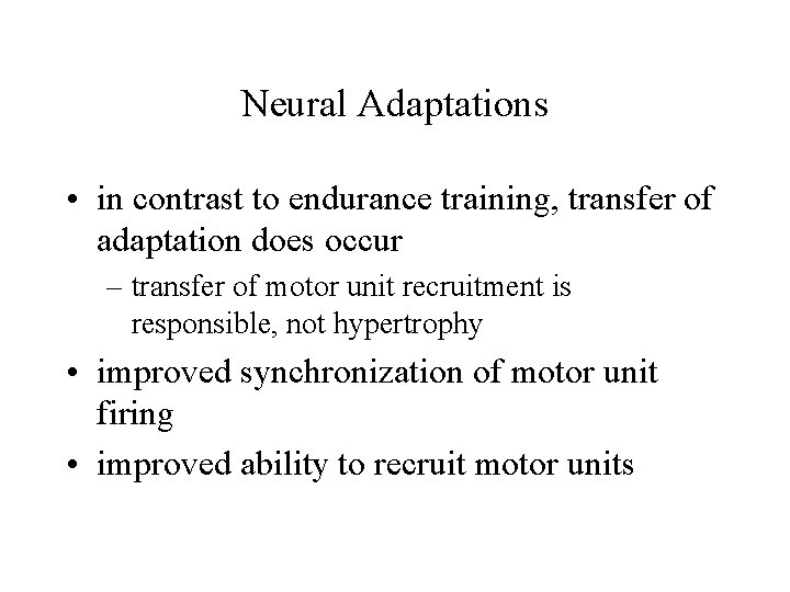 Neural Adaptations • in contrast to endurance training, transfer of adaptation does occur –