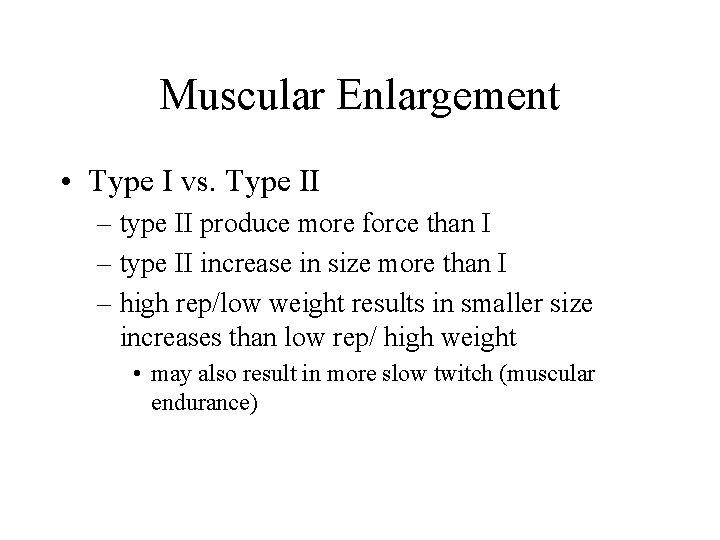 Muscular Enlargement • Type I vs. Type II – type II produce more force