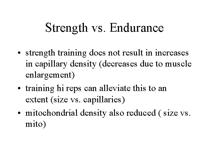 Strength vs. Endurance • strength training does not result in increases in capillary density