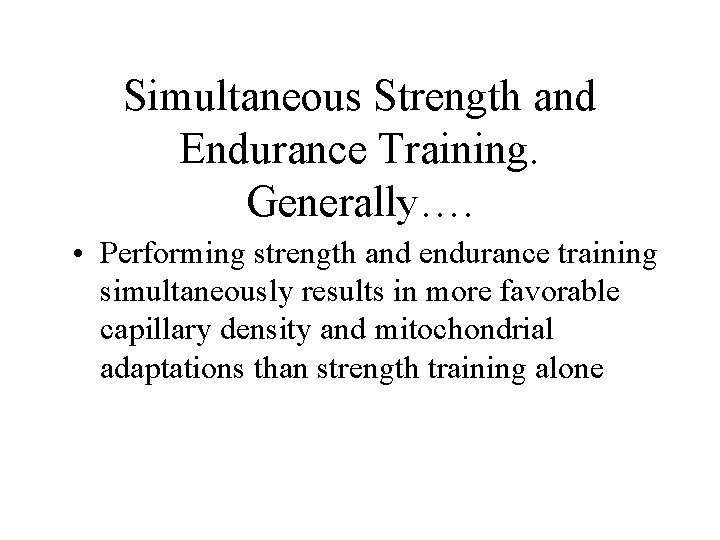 Simultaneous Strength and Endurance Training. Generally…. • Performing strength and endurance training simultaneously results