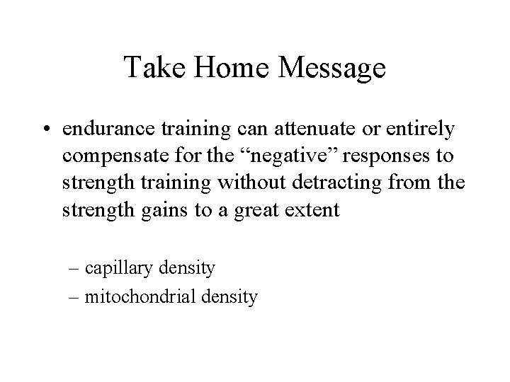 """Take Home Message • endurance training can attenuate or entirely compensate for the """"negative"""""""