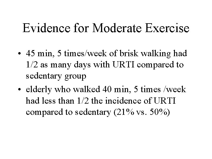Evidence for Moderate Exercise • 45 min, 5 times/week of brisk walking had 1/2