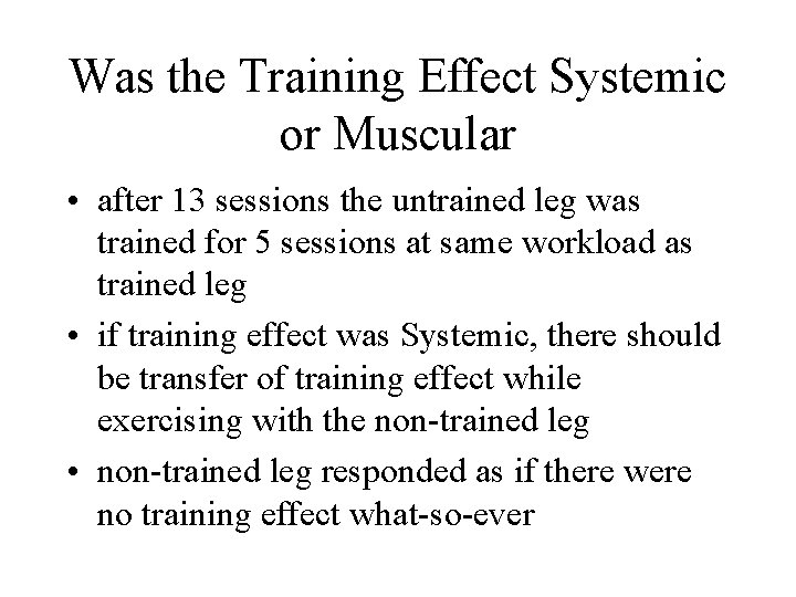 Was the Training Effect Systemic or Muscular • after 13 sessions the untrained leg