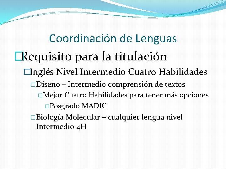 Coordinación de Lenguas �Requisito para la titulación �Inglés Nivel Intermedio Cuatro Habilidades � Diseño