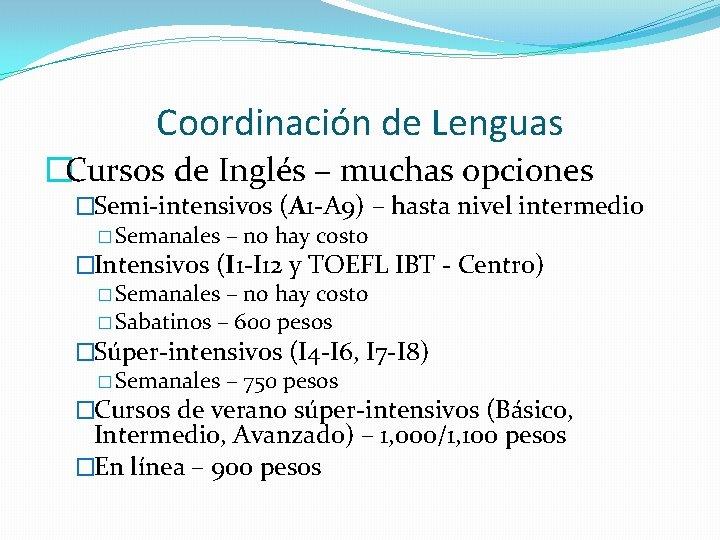 Coordinación de Lenguas �Cursos de Inglés – muchas opciones �Semi-intensivos (A 1 -A 9)