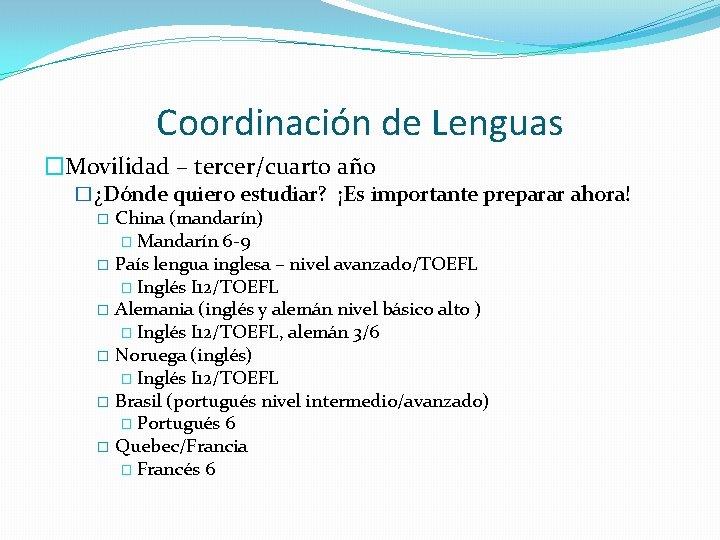 Coordinación de Lenguas �Movilidad – tercer/cuarto año �¿Dónde quiero estudiar? ¡Es importante preparar ahora!