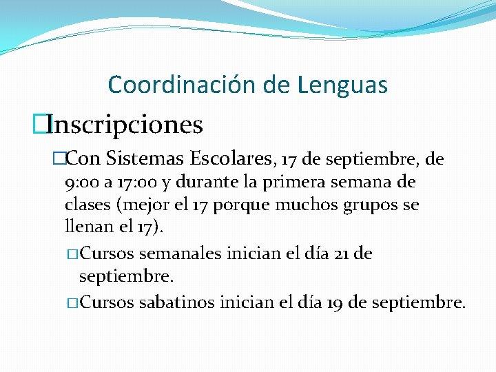 Coordinación de Lenguas �Inscripciones �Con Sistemas Escolares, 17 de septiembre, de 9: 00 a