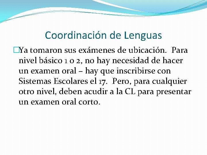 Coordinación de Lenguas �Ya tomaron sus exámenes de ubicación. Para nivel básico 1 o