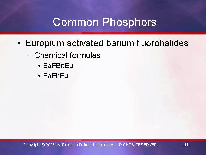 Common Phosphors • Europium activated barium fluorohalides – Chemical formulas • Ba. FBr: Eu