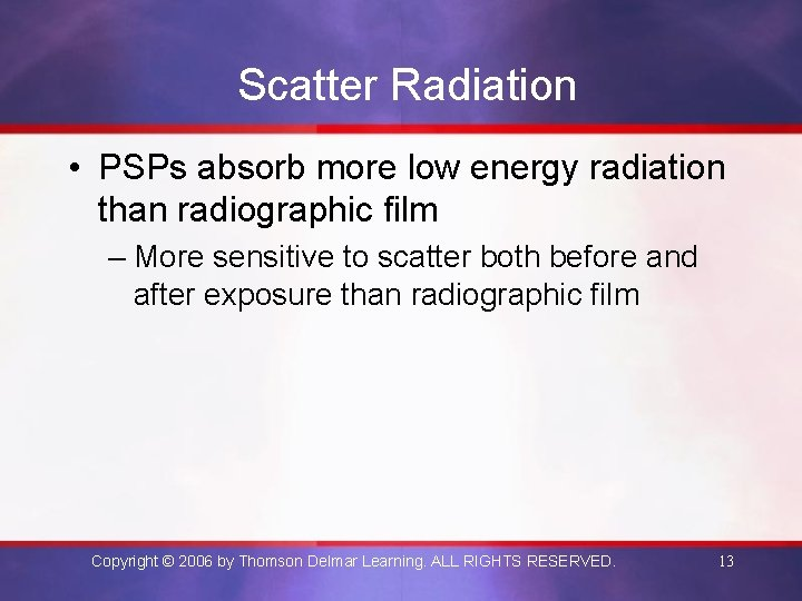 Scatter Radiation • PSPs absorb more low energy radiation than radiographic film – More