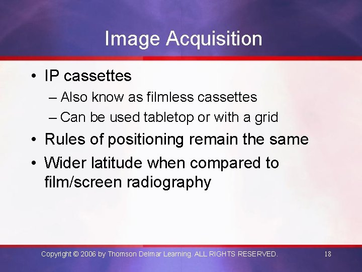 Image Acquisition • IP cassettes – Also know as filmless cassettes – Can be