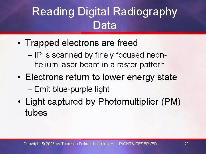 Reading Digital Radiography Data • Trapped electrons are freed – IP is scanned by