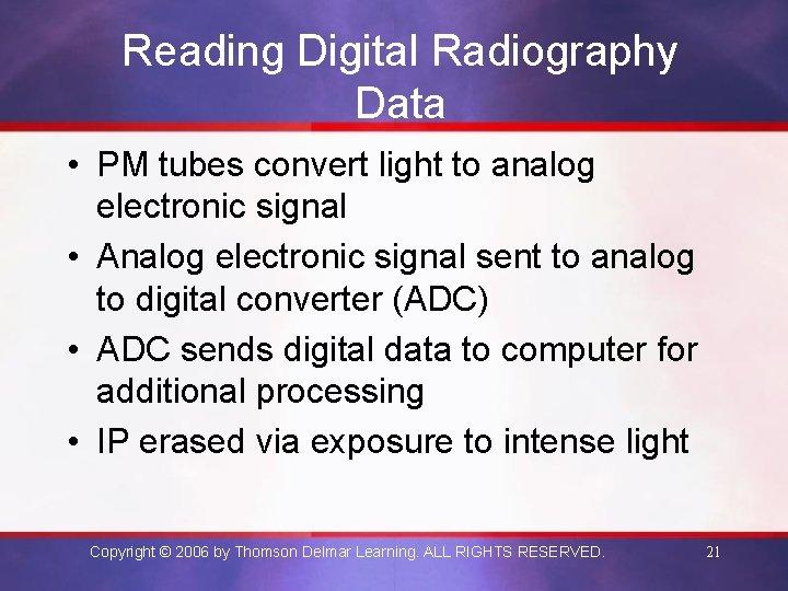 Reading Digital Radiography Data • PM tubes convert light to analog electronic signal •
