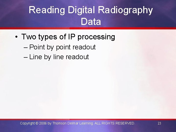 Reading Digital Radiography Data • Two types of IP processing – Point by point