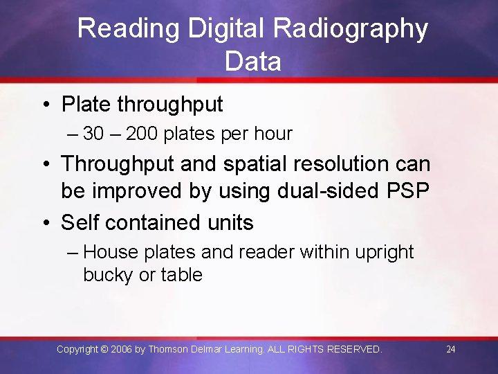 Reading Digital Radiography Data • Plate throughput – 30 – 200 plates per hour