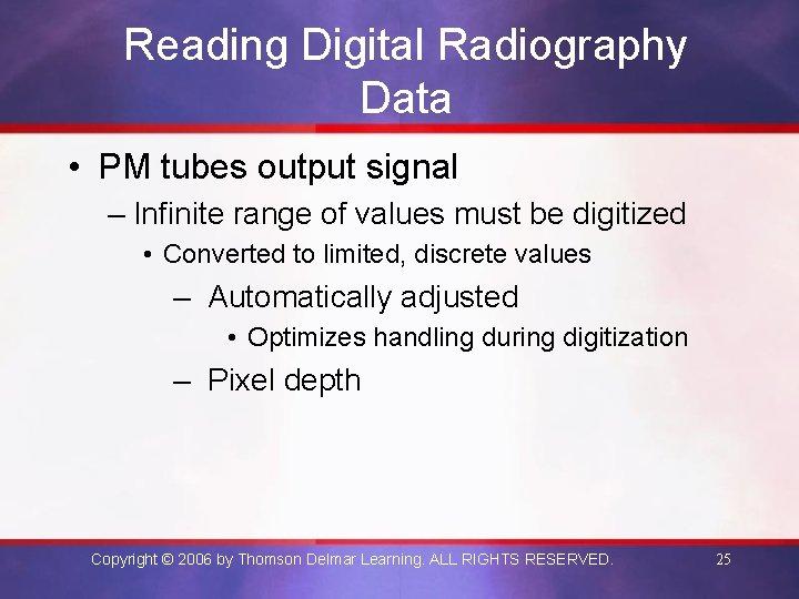 Reading Digital Radiography Data • PM tubes output signal – Infinite range of values