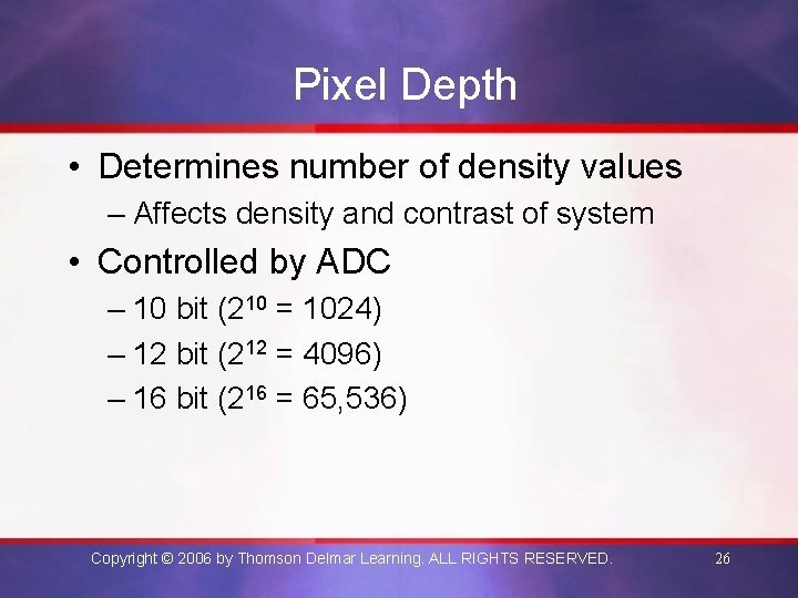 Pixel Depth • Determines number of density values – Affects density and contrast of